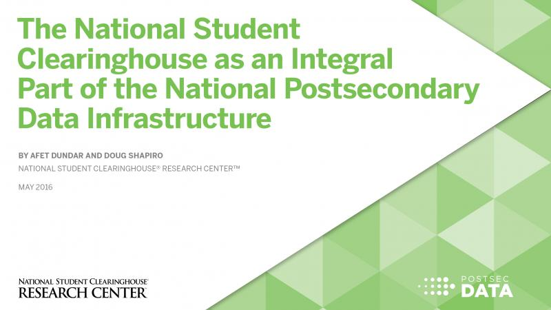 The National Student Clearinghouse as an Integral Part of the National Postsecondary Data Infrastructure